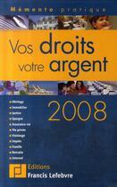 Couverture du livre « Vos droits, votre argent 2008 » de Collectif aux éditions Lefebvre