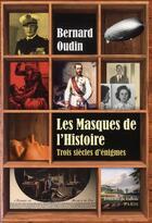 Couverture du livre « Les masques de l'histoire ; trois siècles d'énigmes » de Bernard Oudin aux éditions Fallois