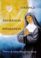 Couverture du livre « Louange, adoration, réparation ; prières de sainte Marguerite-Marie » de Collectif aux éditions Traditions Monastiques