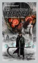 Couverture du livre « Les aventures du Trench t.1 ; les brigadiers du temps » de Mathieu Daigneault aux éditions Michel Brule