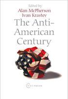 Couverture du livre « The Anti-American Century » de Janos Matyas Kovacs aux éditions Central European University Press