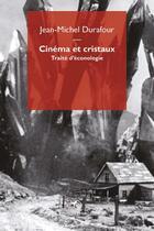 Couverture du livre « Cinéma et cristaux ; traité d'éconologie » de Jean-Michel Durafour aux éditions Mimesis