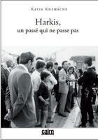 Couverture du livre « Harkis, un passé qui ne passe pas » de Katia Khemache aux éditions Cairn