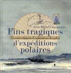 Couverture du livre « Fins tragiques d'expéditions polaires ; carnets retrouvés d'explorateurs des pôles » de Jean-Michel Charpentier aux éditions Elytis