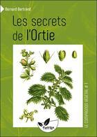 Couverture du livre « Les secrets de l'ortie » de Bernard Bertrand aux éditions De Terran