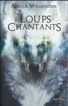 Couverture du livre « Les loups chantants » de Aurelie Wellenstein aux éditions Scrineo