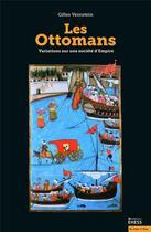 Couverture du livre « Les ottomans ; variations sur une société d'Empire » de Gilles Veinstein aux éditions Ehess