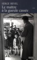 Couverture du livre « Le maître à la gueule cassée » de Serge Revel aux éditions Rouergue