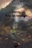 Couverture du livre « Féerie pour les ténèbres; intégrale t.2 » de Jerome Noirez aux éditions Le Belial