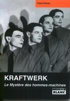 Couverture du livre « Kraftwerk ; le mystere des hommes-machines » de Pascal Bussy aux éditions Camion Blanc
