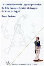 Couverture du livre « La symbolique de la loge de perfection du rite écossais ancien et accepté du 4e au 14e degré » de Raoul Berteaux aux éditions Edimaf
