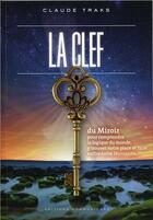 Couverture du livre « La clef du miroir ; pour comprendre la logique du monde et y trouver sa place » de Claude Traks aux éditions Communicare