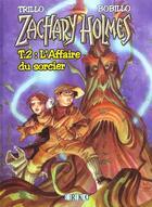 Couverture du livre « Zachary Holmes T.2 ; L'Affaire Du Sorcier » de Juan Bobillo et Carlos Triloo aux éditions Erko