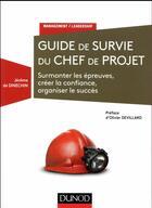Couverture du livre « Guide de survie du chef de projet ; surmonter les épreuves, créer la confiance, organiser le succès » de Jerome De Dinechin aux éditions Dunod