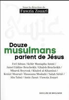 Couverture du livre « Douze musulmans parlent de Jésus » de Collectif et Fawzia Zouari aux éditions Desclee De Brouwer