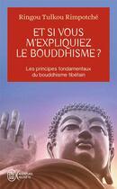 Couverture du livre « Et si vous m'expliquiez le bouddhisme ? - les principes fondamentaux du bouddhisme tibetain » de Rimpotche R T. aux éditions J'ai Lu