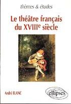 Couverture du livre « Theatre francais du xviiie siecle (le) » de Andre Blanc aux éditions Ellipses Marketing