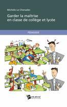 Couverture du livre « Garder la maîtrise en classe de collège et lycée » de Michele Le Chenadec aux éditions Publibook