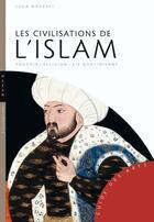 Couverture du livre « Les civilisations de l'Islam » de Luca Mozzati aux éditions Hazan