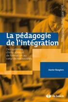 Couverture du livre « La pédagogie de l'intégration ; des systèmes d'éducation et de formation au coeur de nos sociétés » de Roegiers aux éditions De Boeck Superieur