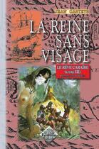 Couverture du livre « Le rêve Caraïbe t.3 ; la reine sans visage » de Jean Castets aux éditions Editions Des Regionalismes