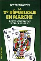 Couverture du livre « La Ve République en marche ; de l'état d'urgence au mode startup » de Jean-Antoine Duprat aux éditions L'esprit Du Temps