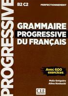 Couverture du livre « Grammaire progressive du francais ; B2C2 ; perfectionnement » de Maia Gregoire et Alina Kostucki aux éditions Cle International