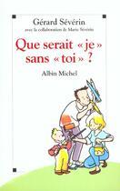 Couverture du livre « Que Serais Je Sans Toi » de Gerard Severin aux éditions Albin Michel