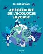 Couverture du livre « Abécédaire de l'écologie joyeuse » de Eric De Kermel aux éditions Bayard