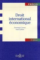 Couverture du livre « Droit international économique  (3e édition) » de Patrick Juillard et Dominique Carreau aux éditions Dalloz