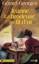 Couverture du livre « Jeanne la brodeuse au fil d'or » de Gerard Georges aux éditions Presses De La Cite