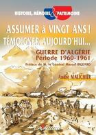 Couverture du livre « Assumer a vingt ans ! témoigner aujourd'hui.. ; guerre d'Algérie période 1960-1961 » de Andre Malichier aux éditions Lavauzelle