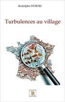 Couverture du livre « Turbulences au village » de Dubois Rodolphe aux éditions Paulo Ramand