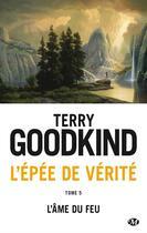 Couverture du livre « L'Épée de Vérité T.5 ; l'âme du feu » de Terry Goodkind aux éditions Bragelonne