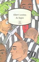 Couverture du livre « Au bagne » de Albert Londres aux éditions Motifs
