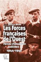 Couverture du livre « Les Forces françaises de l'Ouest ; forces françaises oubliées ? 1944-1945 » de Stephane Weiss aux éditions Croit Vif