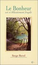 Couverture du livre « Le bonheur est si delicatement fragile » de Serge Revel aux éditions Clc Editions