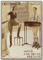 Couverture du livre « Dressage ; une brune piquante » de Bernard Montorgueil aux éditions Dominique Leroy