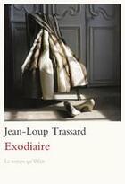 Couverture du livre « Exodiaire » de Jean-Loup Trassard aux éditions Le Temps Qu'il Fait