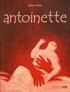 Couverture du livre « Antoinette » de Pierre Duba aux éditions Six Pieds Sous Terre