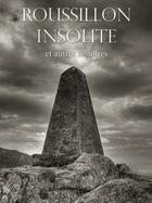 Couverture du livre « Roussillon insolite et autres histoires » de Jean Rifa et Patrice Teisseire-Dufour aux éditions Alliance Editions