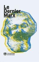 Couverture du livre « Le dernier Marx » de Karl Marx et Franklin Rosemont et Theodor Shanin et Brendan O'Leary et Roger Galissot aux éditions Asymetrie