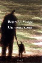 Couverture du livre « Un vieux coeur » de Bertrand Visage aux éditions Seuil