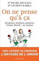 Couverture du livre « On ne pense qu'à ça ; sensations, émotions, passions : l'amour dévoilé...ou presque » de Michel Reynaud aux éditions Flammarion