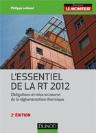 Couverture du livre « L'essentiel de la RT 2012 ; obligations et mise en oeuvre de la réglementation thermique » de Philippe Leblond aux éditions Dunod