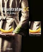 Couverture du livre « Illustrator CC ; pour PC et Mac » de Pierre Labbe aux éditions Eyrolles
