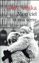 Couverture du livre « Mon ciel et ma terre » de Aure Atika aux éditions Fayard