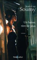 Couverture du livre « Un baiser, rien de plus » de Jean-Guy Soumy aux éditions Robert Laffont