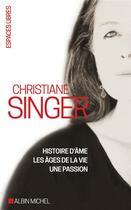Couverture du livre « Christiane Singer ; histoire d'âme, les âges de la vie, une passion » de Christiane Singer aux éditions Albin Michel