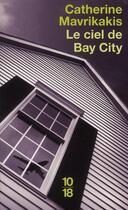 Couverture du livre « Le ciel de Bay City » de Catherine Mavrikakis aux éditions 10/18
